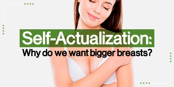 Why do women wants bigger breasts?